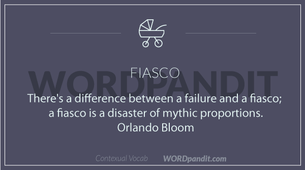 sentence/quote for fiasco